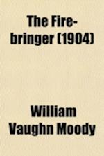 The Fire-Bringer af William Vaughn Moody