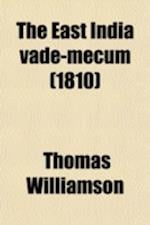 The East India Vade-Mecum; Or, Complete Guide to Gentlemen Intended for the Civil, Military, or Naval Service of the Hon. East India Company. Or, Comp af Thomas Williamson