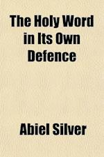 The Holy Word in Its Own Defence; Addressed to Bishop Colenso and All Other Earnest Seekers After Truth af Abiel Silver
