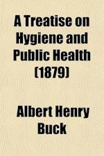 A Treatise on Hygiene and Public Health Volume 2 af Albert Henry Buck