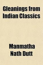 Gleanings from Indian Classics (Volume 1) af Manmatha Nath Dutt