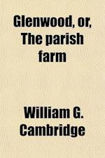 Glenwood, Or, the Parish Farm af William G. Cambridge