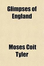 Glimpses of England; Social, Political, Literary af Moses Coit Tyler