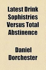 Latest Drink Sophistries Versus Total Abstinence af Daniel Dorchester