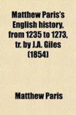 Matthew Paris's English History, from 1235 to 1273, Tr. by J.A. Giles af Matthew Paris