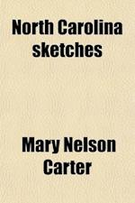 North Carolina Sketches; Phases of Life Where the Galax Grows af Mary Nelson Carter