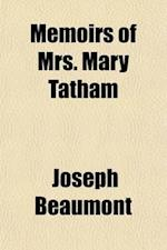 Memoirs of Mrs. Mary Tatham, Late of Nottingham af Joseph Beaumont