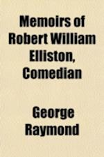 Memoirs of Robert William Elliston, Comedian (Volume 2) af George Raymond
