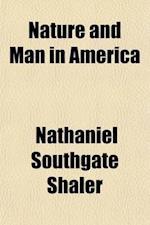Nature and Man in America af Nathaniel Southgate Shaler