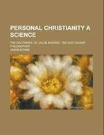 Personal Christianity a Science; The Doctrines;of Jacob Boehme, the God-Taught Philosopher af Jakob Bohme, Jakob Bhme