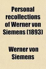 Personal Recollections of Werner Von Siemens af Werner Von Siemens