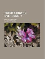 Timidity, How to Overcome It; By Yoritomo-Tashi af Blanchard