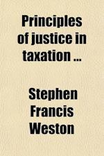 Principles of Justice in Taxation (Volume 17) af Stephen Francis Weston