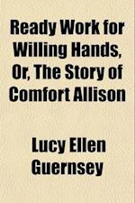 Ready Work for Willing Hands; Or, the Story of Comfort Allison af Lucy Ellen Guernsey