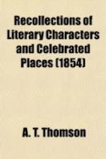 Recollections of Literary Characters and Celebrated Places af Mrs A. T. Thomson, A. T. Thomson