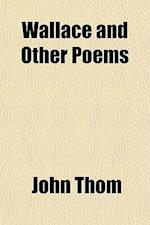 Wallace and Other Poems af John Thom
