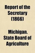 Report of the Secretary (Volume 5) af Michigan State Board Of Agriculture