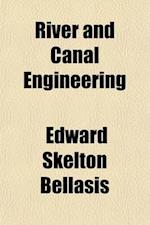 River and Canal Engineering; The Characteristics of Open Flowing Streams, and the Principles and Methods to by Followed in Dealing with Them af Edward Skelton Bellasis