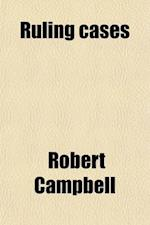 Ruling Cases Volume 1 af Irving Browne, Robert Campbell
