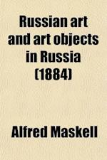Russian Art and Art Objects in Russia (Volume 1) af Alfred Maskell