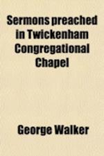 Sermons Preached in Twickenham Congregational Chapel af George Walker