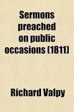 Sermons Preached on Public Occasions (Volume 1); With Notes and an Appendix on Various Important Subjects af Richard Valpy