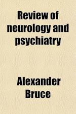 Review of Neurology and Psychiatry (Volume 6) af Alexander Bruce