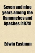 Seven and Nine Years Among the Camanches and Apaches (1874) af Edwin Eastman