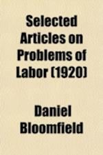 Selected Articles on Problems of Labor af Daniel Bloomfield