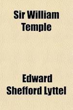 Sir William Temple; The Stanhope Essay, 1908 af Edward Shefford Lyttel