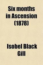 Six Months in Ascension; An Unscientific Account of a Scientific Expedition af Books Group, Mrs David Gill, Isobel Black Gill