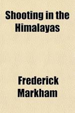 Shooting in the Himalayas Etc af Frederick Markham