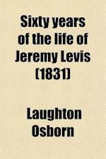 Sixty Years of the Life of Jeremy Levis (Volume 2) af Laughton Osborn