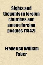Sights and Thoughts in Foreign Churches and Among Foreign Peoples (Volume 2) af Frederick William Faber