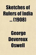 Sketches of Rulers of India (Volume 3) af George Devereux Oswell
