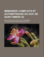 Memoires Complets Et Authentiques Du Duc de Saint-Simon; Sur Le Siecle de Louis XIV Et La Regence (5) af Samuel S. Baxter, Louis De Rouvroy Saint-Simon, Assembly Of Engineering Ad Hoc Needs