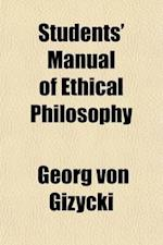 A Students' Manual of Ethical Philosophy; Adapted from the Greman of G. Von Gizycky af Georg Von Gizycki