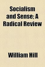 Socialism and Sense; A Radical Review af William Hill