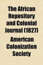 The African Repository and Colonial Journal (Volume 1) af American Colonization Society