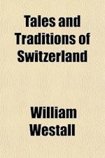 Tales and Traditions of Switzerland af William Westall