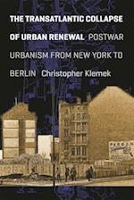 The Transatlantic Collapse of Urban Renewal (Historical Studies of Urban America)