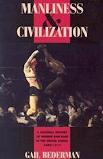 Manliness and Civilization (Women in Culture and Society Series)