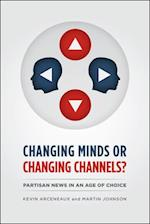 Changing Minds or Changing Channels? (Chicago Studies in American Politics)