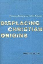 Displacing Christian Origins (Religion and Postmodernism)