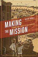 Making the Mission (Historical Studies of Urban America)