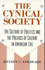 The Cynical Society (Culture of Politics and the Politics of Culture in American)