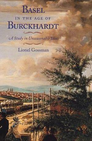 Basel in the Age of Burckhardt