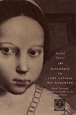 Discourse to Lady Lavinia His Daughter (Other Voice in Early Modern Europe Hardcover)