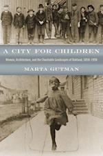 A City for Children (Historical Studies of Urban America)