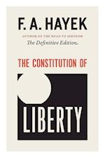 The Constitution of Liberty (COLLECTED WORKS OF F A HAYEK)